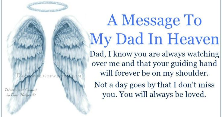 A Message To My Dad In Heaven. Dad, I know you are always watching over me and that your guiding hand will forever be on my shoulder. Not...