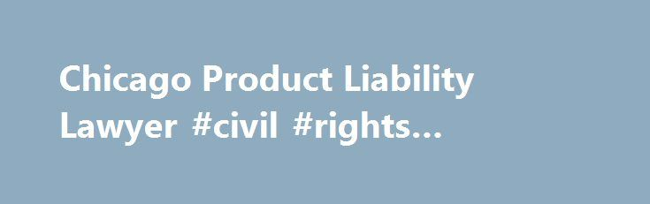 """Chicago Product Liability Lawyer #civil #rights #attorneys http://attorney.remmont.com/chicago-product-liability-lawyer-civil-rights-attorneys/  #product liability attorney Product Liability Products liability is an area of personal injury law that focuses on dangerous and defective products. Our firm represents plaintiffs in the Chicago, Illinois area in matters against corporations or manufacturers who have sold or manufactured unsafe products to consumers. """"Products"""" in this instance…"""