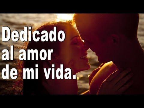 La mejor canción de amor para dedicar - El amor de mi vida eres tu - canción para dedicar - YouTube