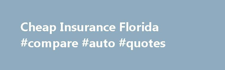 Cheap Insurance Florida #compare #auto #quotes http://insurance.remmont.com/cheap-insurance-florida-compare-auto-quotes/  #cheap insurance quotes # Cheap Insurance Florida Driving in Florida: Statewide Stats Insurance Facts Be sure to search all the options for cheap insurance Florida can offer before you buy your next policy. The average 12-month auto insurance premium in Florida as of December, 2013 was $1,830. That s a $300 increase over the 2011 […]The post Cheap Insurance Florida…