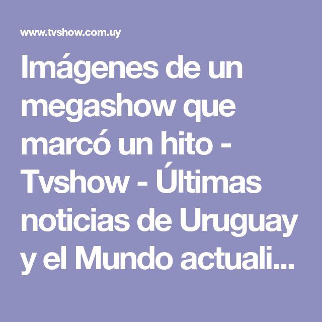 Imágenes de un megashow que marcó un hito - Tvshow - Últimas noticias de Uruguay y el Mundo actualizadas - Diario EL PAIS Uruguay
