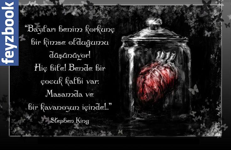 """""""Bazıları benim korkunç bir kimse olduğumu düşünüyor! Hiç bile! Bende bir çocuk kalbi var: Masamda ve bir kavanozun içinde!.."""" Stephen King"""