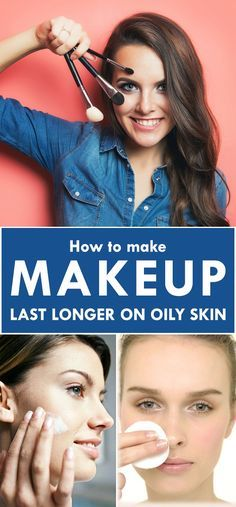 How to make Makeup last longer on Oily skin?