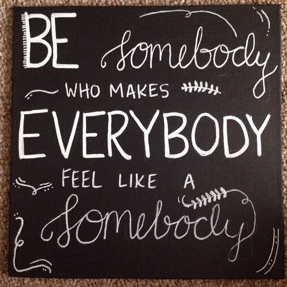 Hey, I found this really awesome Etsy listing at https://www.etsy.com/listing/224837959/be-somebody-who-makes-everybody-feel