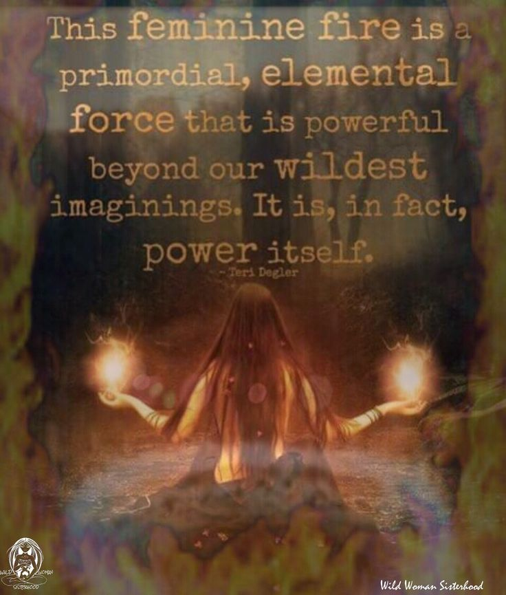 Goddess Within: This feminine fire is a primordial, elemental force that is powerful beyond our wildest imaginings. It is, in fact, power itself.