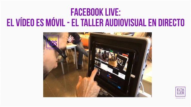 Facebook Live: el Vídeo es Móvil – elTallerAudiovisual en directo