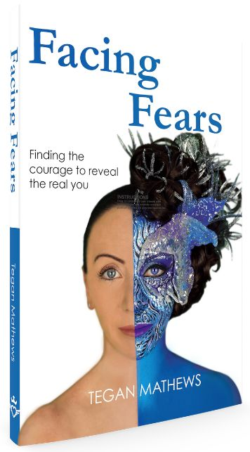 Facing Fears: Finding the courage to reveal the real you by Tegan Mathews ASIN: B01H12KTI2