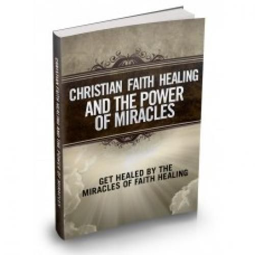 Christian Faith Healing and The Power of Miracles This Product Is One Of The Most Valuable Resources In The World When It Comes To Getting Serious Results In Breaking Into The Healing Craze!