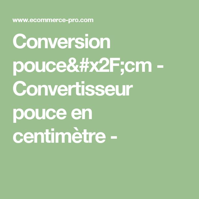 Conversion pouce/cm - Convertisseur pouce en centimètre -