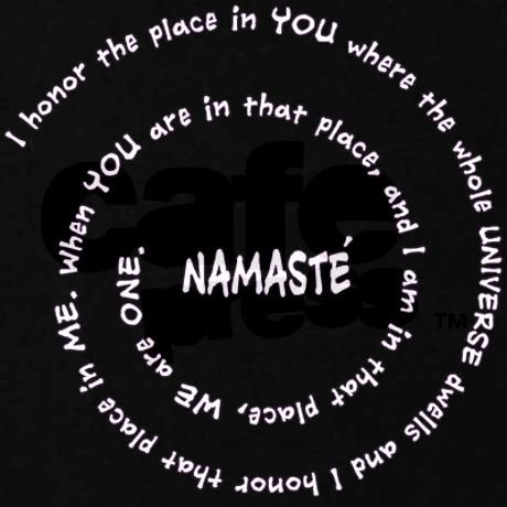 I honor the place in you where the whole universe dwells and I honor that place in me... we are all one.