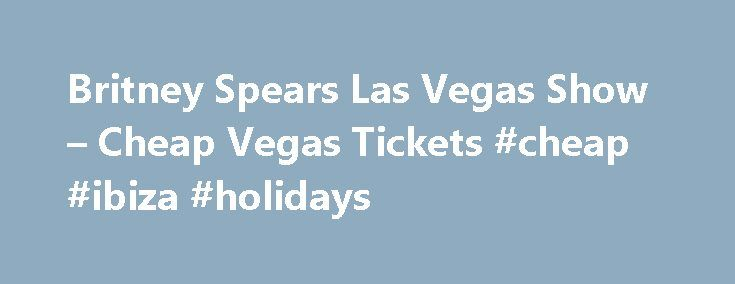 Britney Spears Las Vegas Show – Cheap Vegas Tickets #cheap #ibiza #holidays http://cheap.remmont.com/britney-spears-las-vegas-show-cheap-vegas-tickets-cheap-ibiza-holidays/  #cheap tickets to las vegas # Britney Spears Tickets Las Vegas Britney announces her Residency in Vegas in style Britney came off a successful Femme Fatale Tour in December 2011 and for a couple of months there were rumors about where Spears would take her residency. To announce the decision to take up residency at…