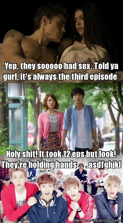 American dramas vs. Korean dramas. 3 episodes to getting it on in America, 12 episodes to holding hands in Korea lmao. I admit I used to think it was cheezy but after watching so many I squeal when they hold hands.