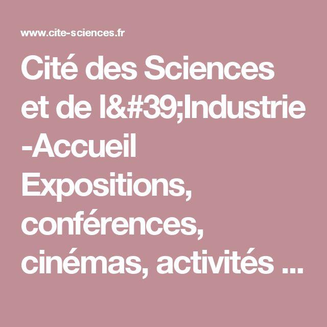 Cité des Sciences et de l'Industrie -Accueil  Expositions, conférences, cinémas, activités culturelles et sorties touristiques pour les enfants, les parents, les familles - Paris