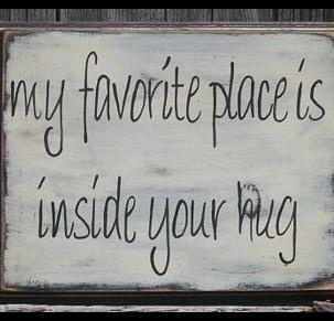 My favorite place is inside your hug... click on quote to see