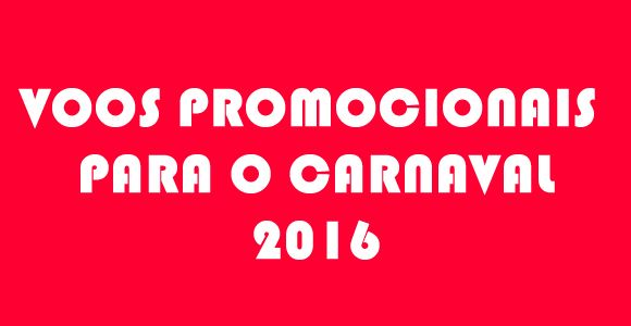 Voos carnaval 2016 - Viagens promocionais #carnaval #carnaval2016 #passagensaéreas