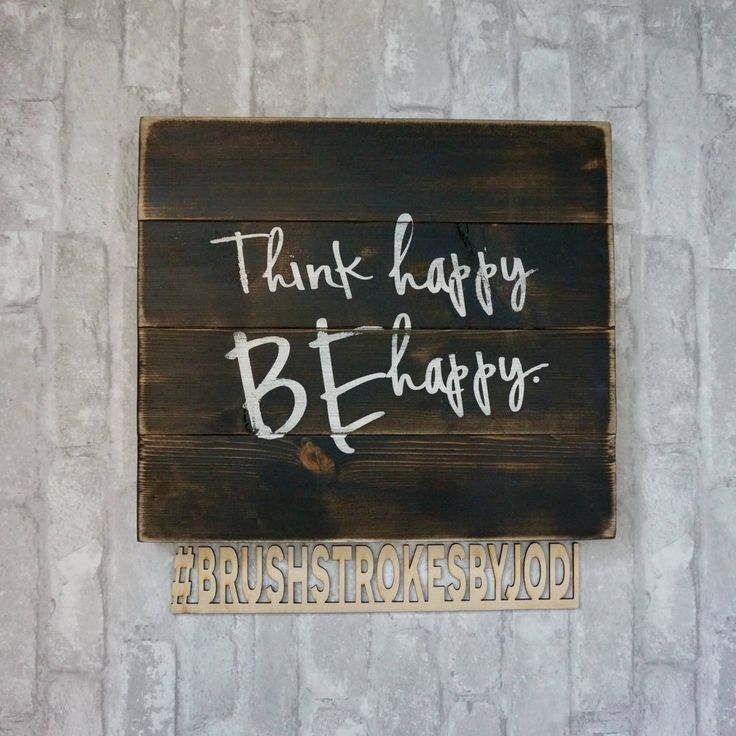 A personal favorite from my Etsy shop https://www.etsy.com/ca/listing/576448238/think-happy-be-happy-rustic-wood-sign