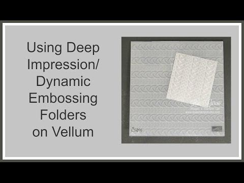 Quick Crafting Tip - Using Deep Impression/Dynamic Embossing Folders on Vellum - YouTube