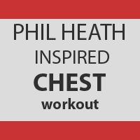 Phil Heath Inspired Chest Workout