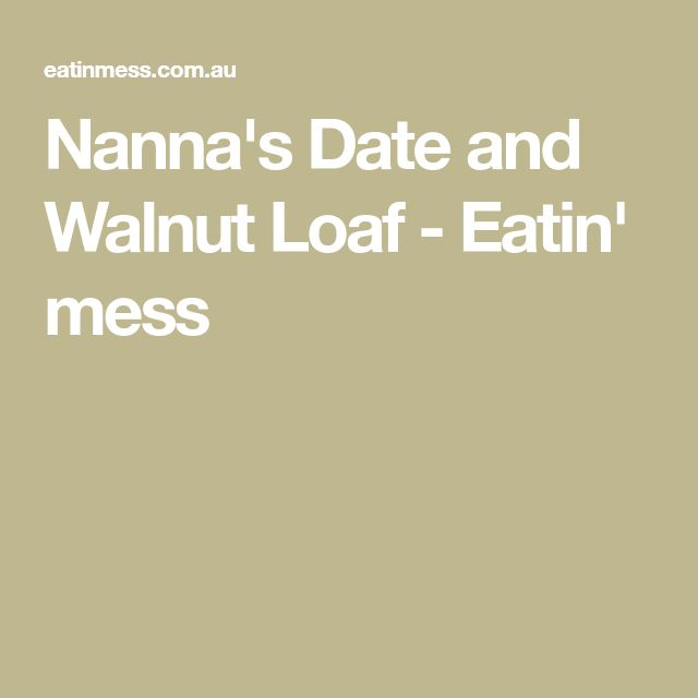 Nanna's Date and Walnut Loaf - Eatin' mess