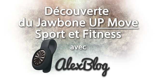 Découverte du Jawbone UP Move – Sport et Fitness