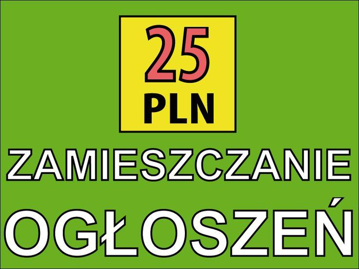 TYLKO 25 PLN - Zamieszczenie Dodawanie Ogłoszeń