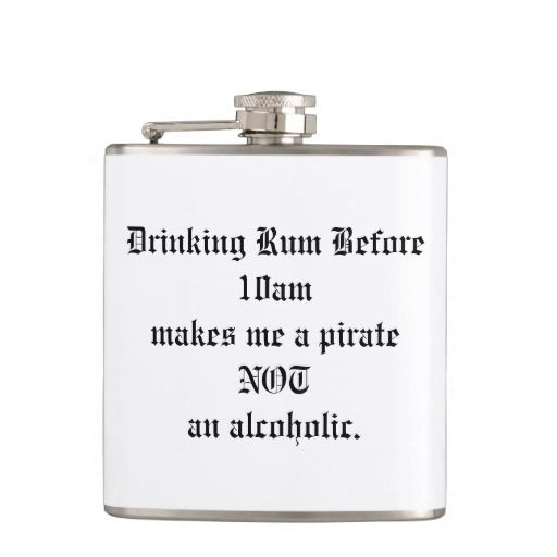 """Customize Funny Alcoholic Rum Flask - """"Drinking rum before 10am makes me a pirate, not an alcoholic"""" flask. Change the font colour and style, and the background colour of this flask to get it just the way you want it!"""