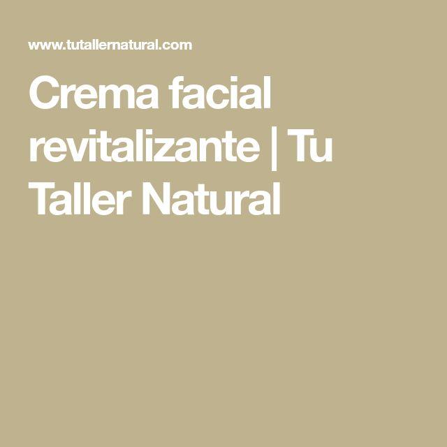 Crema facial revitalizante | Tu Taller Natural