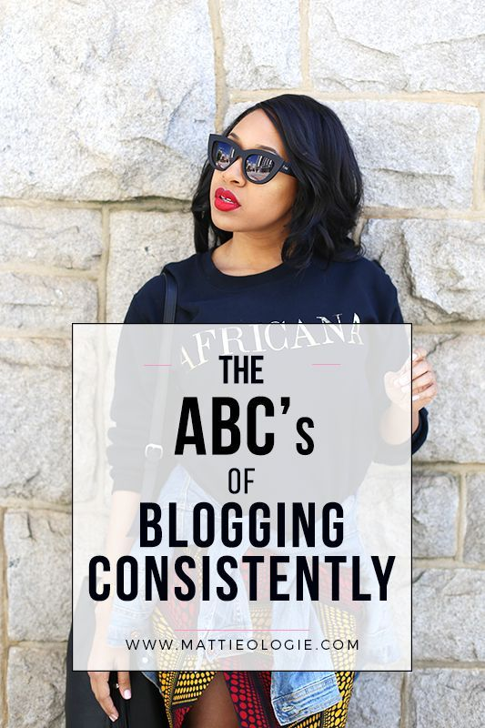 The ABC's of Blogging Consistently // Mattieologie