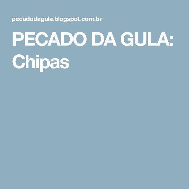 PECADO DA GULA: Chipas