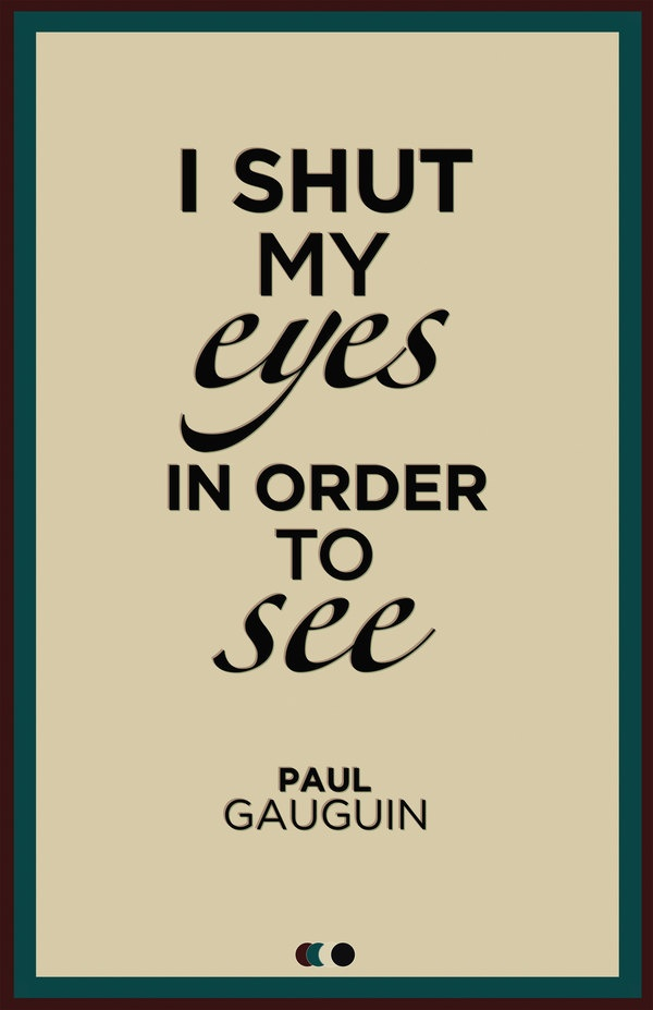 Typographic Poster One: Thoughts, Stuff, Paul Gauguin, Shut, Wisdom, Inspirational Quotes, Things, Artist Quotes, Eyes