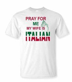 Pray for me my Wife is Italian Shirt