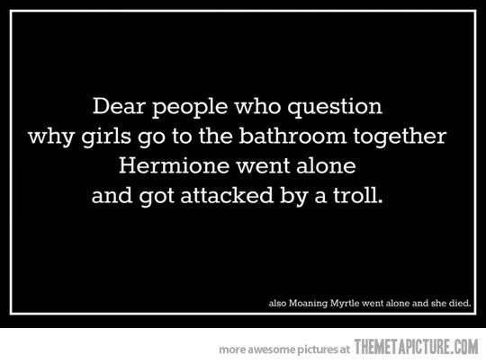 'Nough said: Girls, Moaning Myrtle, Harry Potter Style, Exact, Bathroom Together, Funny, Truths, Safety First, True Stories