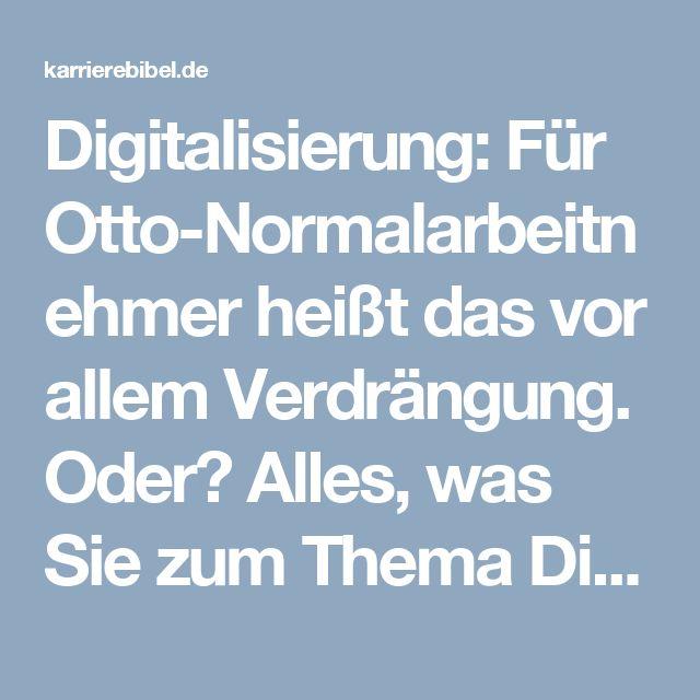 Digitalisierung: Für Otto-Normalarbeitnehmer heißt das vor allem Verdrängung. Oder? Alles, was Sie zum Thema Digitalisierung auf dem Schirm haben müssen...  http://karrierebibel.de/digitalisierung/