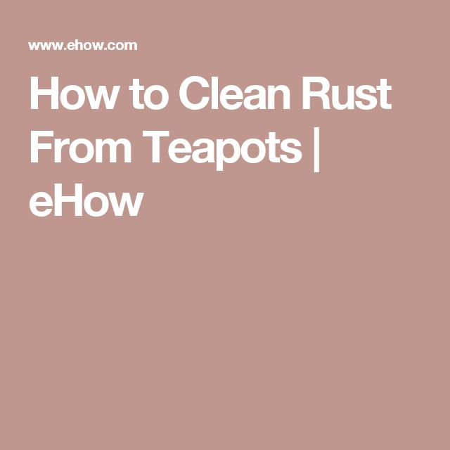 How to Clean Rust From Teapots | eHow