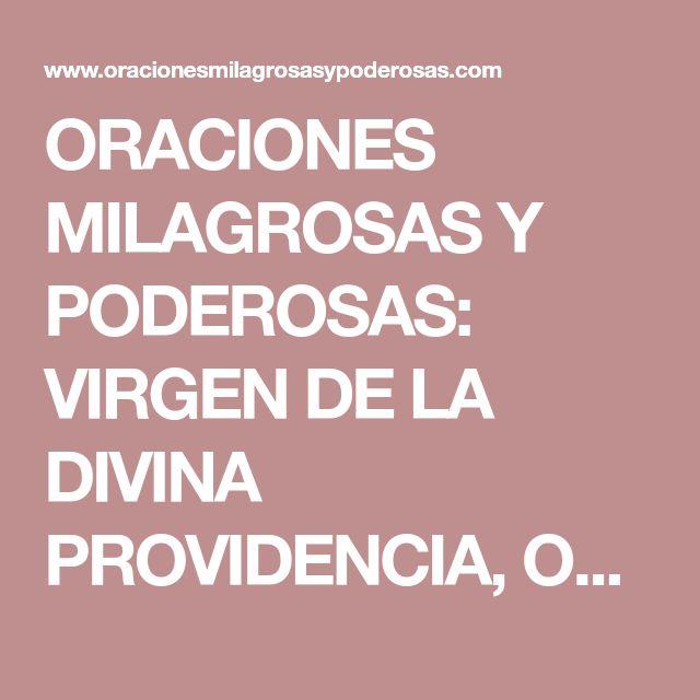 ORACIONES MILAGROSAS Y PODEROSAS: VIRGEN DE LA DIVINA PROVIDENCIA, ORACION PARA DINERO, TRABAJO, ABUNDANCIA, SUERTE, PROSPERIDAD