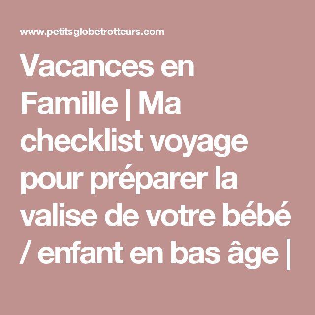 Vacances en Famille | Ma checklist voyage pour préparer la valise de votre bébé / enfant en bas âge |