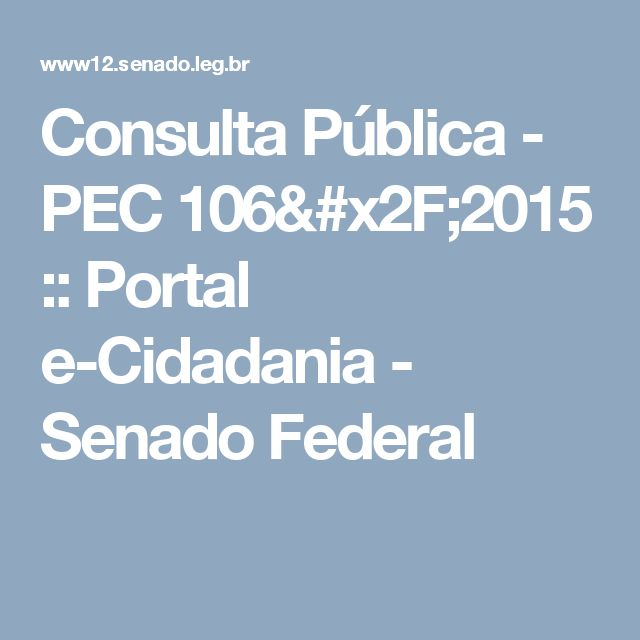 Consulta Pública - PEC 106/2015 :: Portal e-Cidadania - Senado Federal