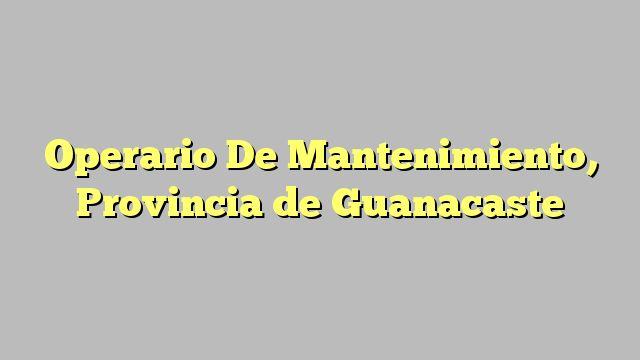 Operario De Mantenimiento, Provincia de Guanacaste