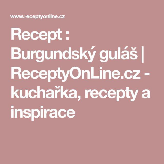 Recept : Burgundský guláš | ReceptyOnLine.cz - kuchařka, recepty a inspirace