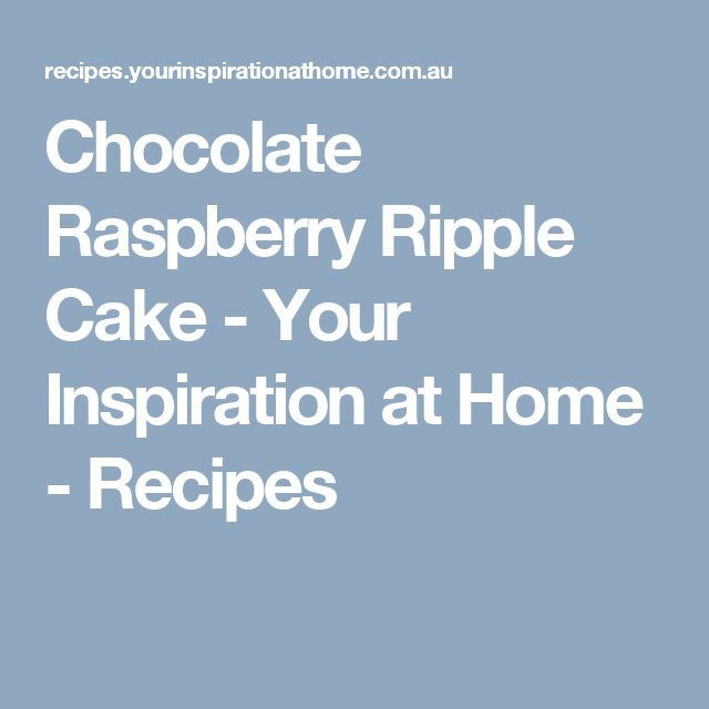 Chocolate Raspberry Ripple Cake - Your Inspiration at Home - Recipes