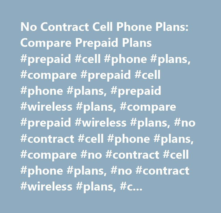 No Contract Cell Phone Plans: Compare Prepaid Plans #prepaid #cell #phone #plans, #compare #prepaid #cell #phone #plans, #prepaid #wireless #plans, #compare #prepaid #wireless #plans, #no #contract #cell #phone #plans, #compare #no #contract #cell #phone #plans, #no #contract #wireless #plans, #compare #no #contract #wireless #plans, #best #no #contract #cell #phone #plans, #best #prepaid #cell #phone #plans…