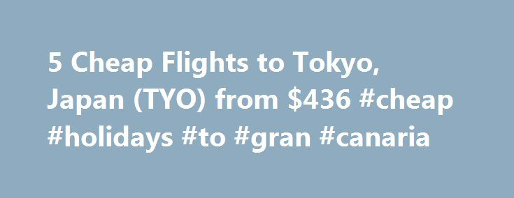 5 Cheap Flights to Tokyo, Japan (TYO) from $436 #cheap #holidays #to #gran #canaria http://cheap.nef2.com/5-cheap-flights-to-tokyo-japan-tyo-from-436-cheap-holidays-to-gran-canaria/  #cheap flights to tokyo # Cheap Flights to Tokyo – Tokyo Flights Cheap flights to Tokyo recently found by travelers * Arriving at Tokyo Once you have booked your airfare to Tokyo you will need a little information to make your trip more enjoyable. Most international flights to Tokyo arrive at either the Narita…