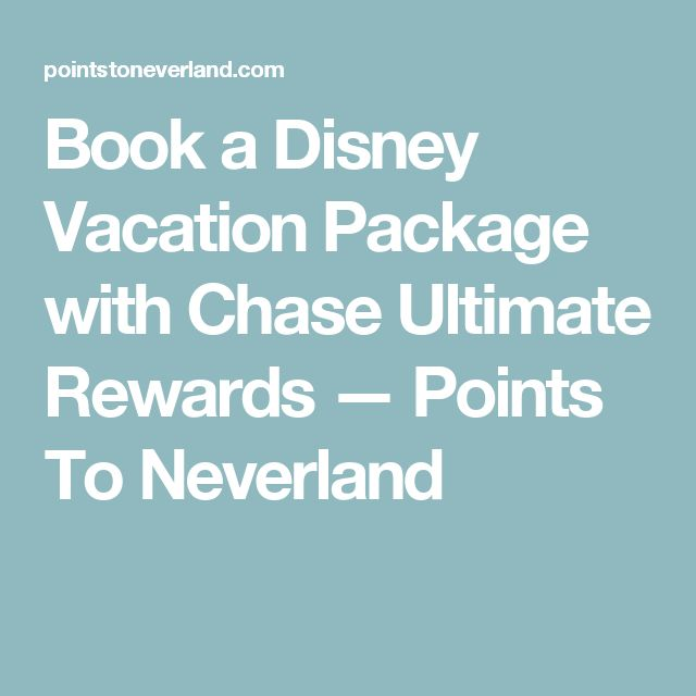 Book a Disney Vacation Package with Chase Ultimate Rewards — Points To Neverland