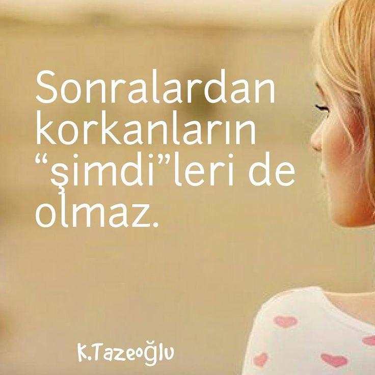 """Sonralardan korkanların """"şimdi""""leri olmaz.   - Kahraman Tazeoğlu  #sözler…"""