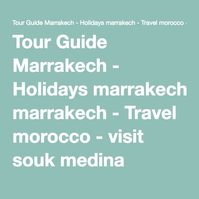 Tour Guide Marrakech - Holidays marrakech - Travel morocco - visit souk medina