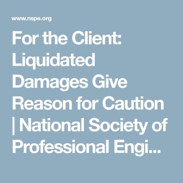 For the Client: Liquidated Damages Give Reason for Caution   National Society of Professional Engineers