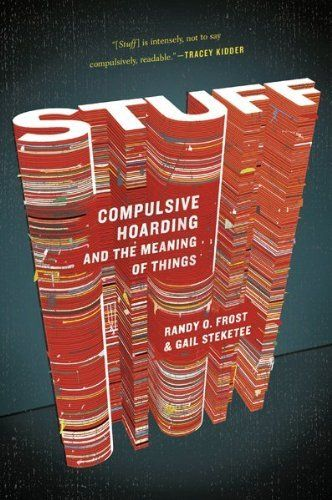Stuff: Compulsive Hoarding and the Meaning of Things by Gail Steketee, http://www.amazon.com/dp/0547422555/ref=cm_sw_r_pi_dp_UcK2pb05W1Y7H