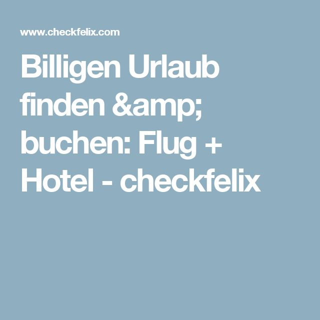 Billigen Urlaub finden & buchen: Flug + Hotel - checkfelix