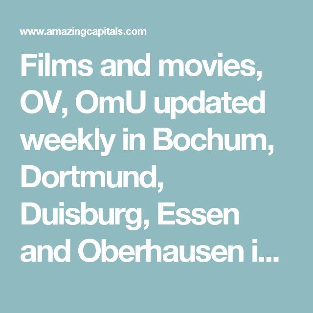 New Films and movies OV OmU updated weekly in Bochum Dortmund Duisburg