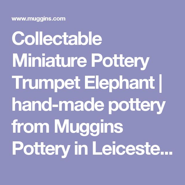 Collectable Miniature Pottery Trumpet Elephant | hand-made pottery from Muggins Pottery in Leicestershire - wedding gifts, birthday presents, christening presents and anniversary gifts.